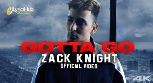 GOTTA GO LYRICS – ZACK KNIGHT | iLyricsHub