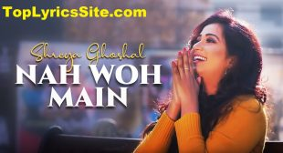 Nah Woh Main Lyrics – Shreya Ghoshal – TopLyricsSite.com